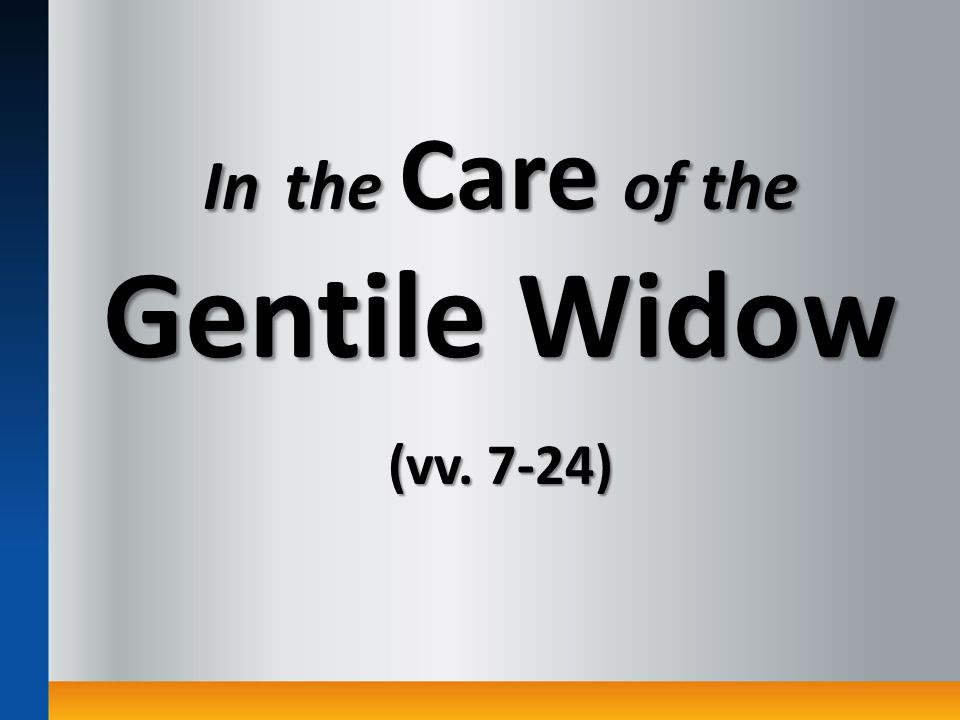 In the Care of the Gentile Widow (vv. 7-24)