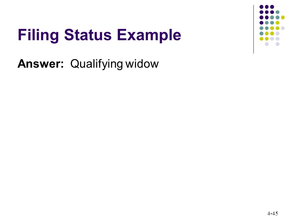 4-45 Filing Status Example Answer: Qualifying widow