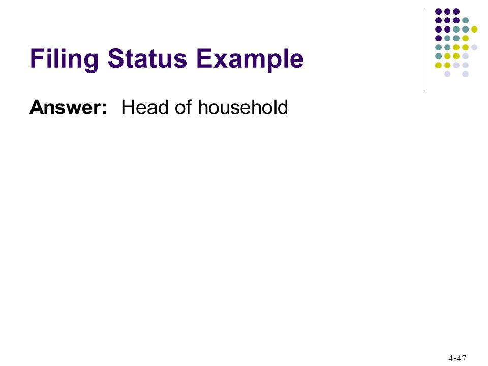 4-47 Filing Status Example Answer: Head of household