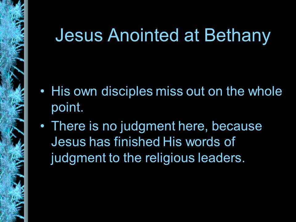 Jesus Anointed at Bethany His own disciples miss out on the whole point.