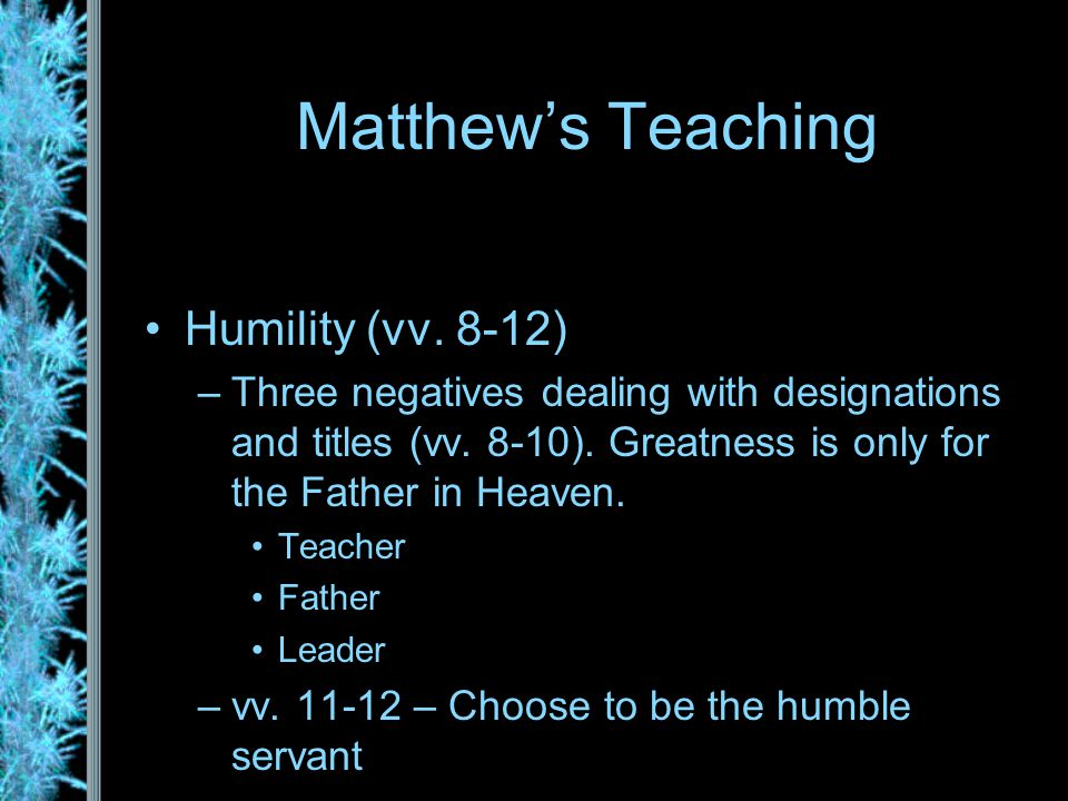 Matthew's Teaching Humility (vv. 8-12) –Three negatives dealing with designations and titles (vv.