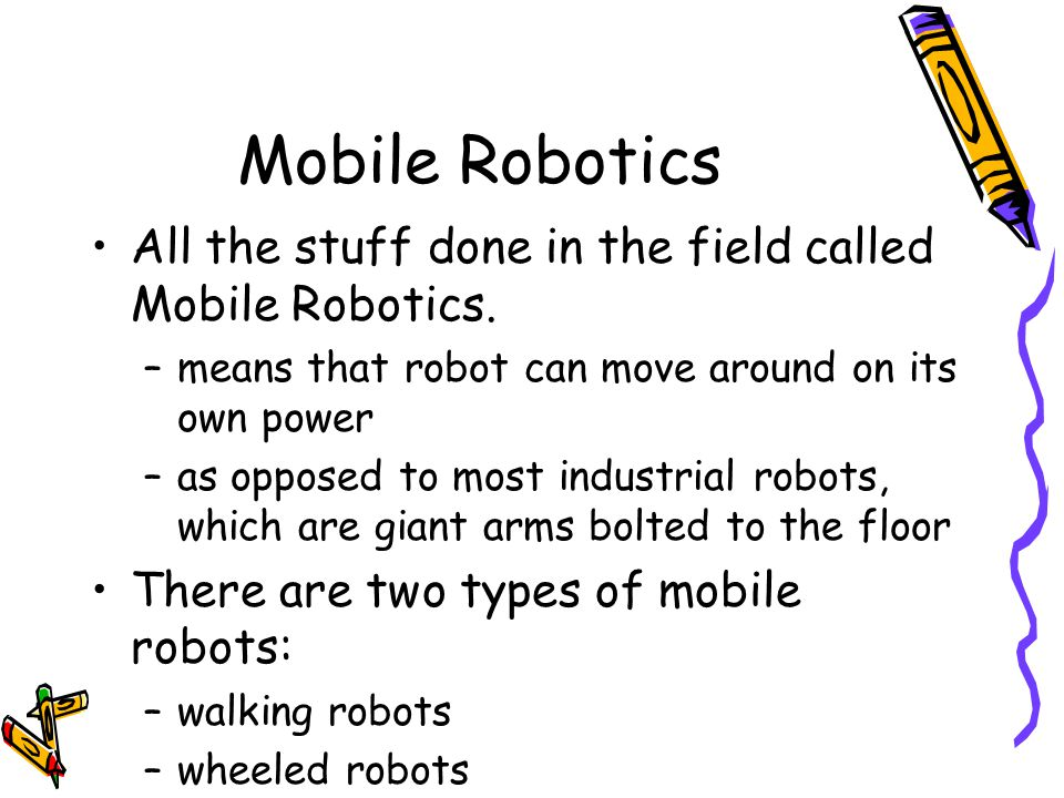 Mobile Robotics All the stuff done in the field called Mobile Robotics.
