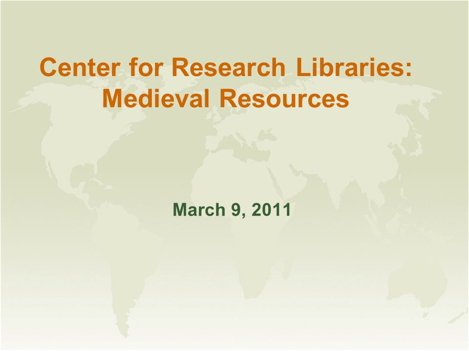 Center for Research Libraries: Medieval Resources March 9, 2011