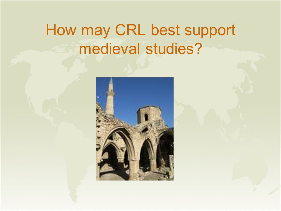 How may CRL best support medieval studies