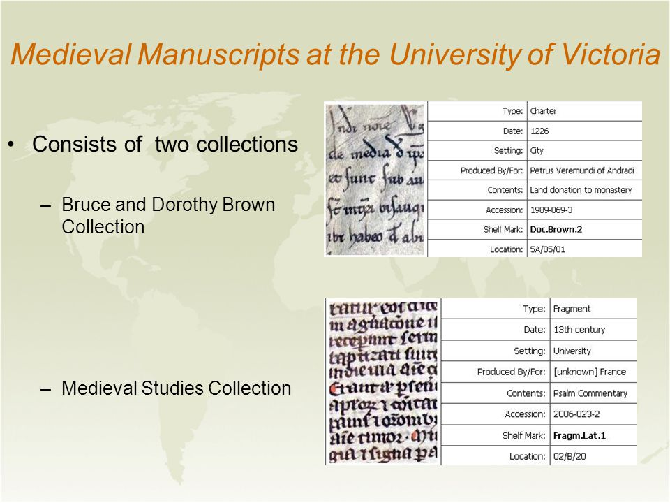 Medieval Manuscripts at the University of Victoria Consists of two collections –Bruce and Dorothy Brown Collection –Medieval Studies Collection
