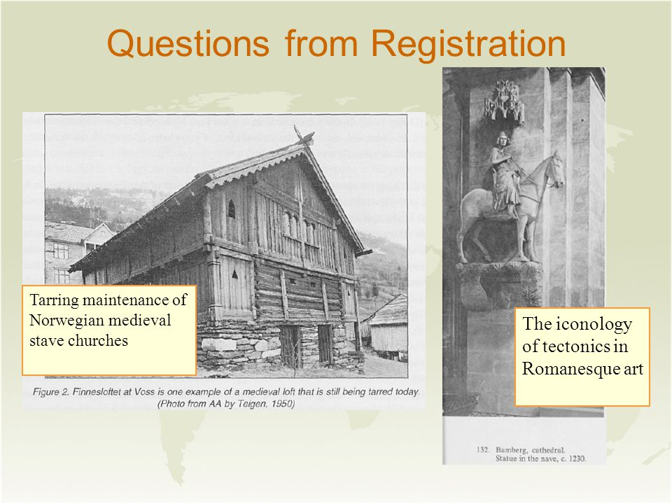 Questions from Registration The iconology of tectonics in Romanesque art Tarring maintenance of Norwegian medieval stave churches