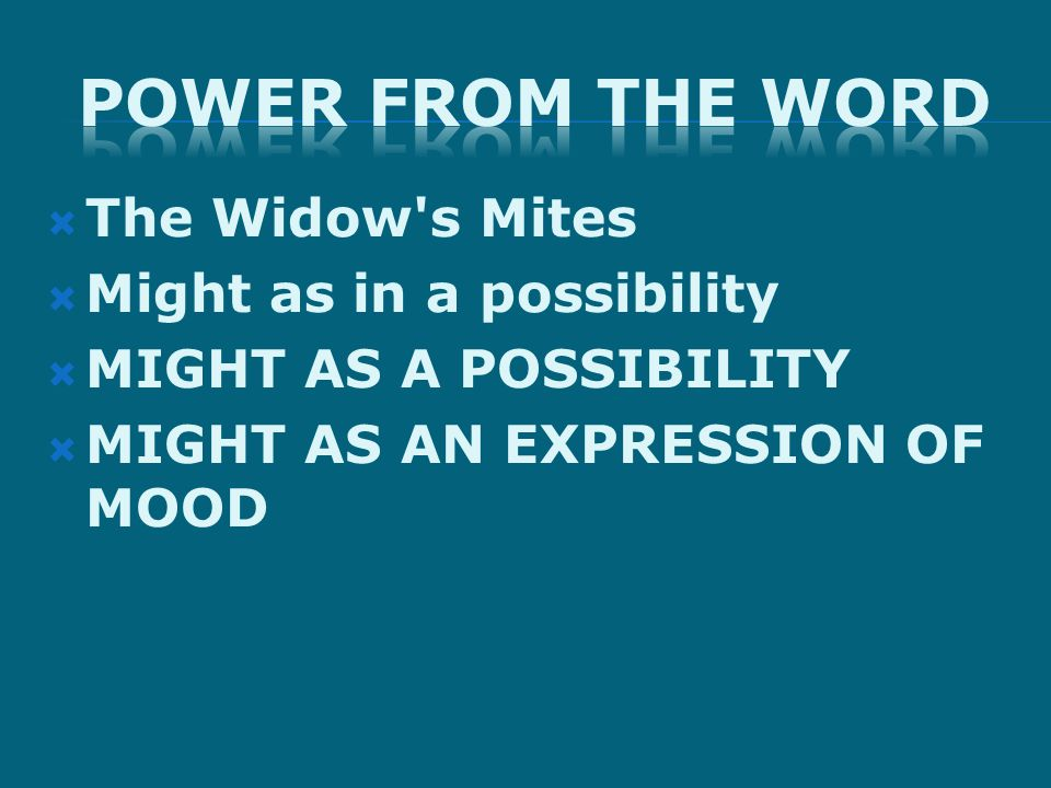  The Widow s Mites  Might as in a possibility  MIGHT AS A POSSIBILITY  MIGHT AS AN EXPRESSION OF MOOD