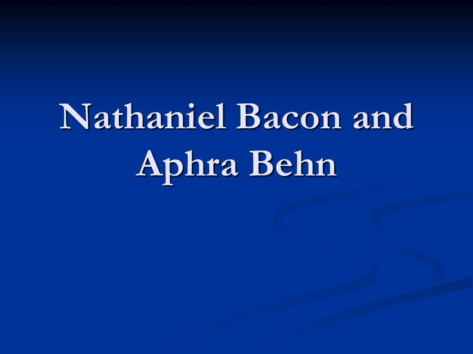 Nathaniel Bacon and Aphra Behn
