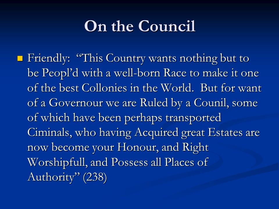 On the Council Friendly: This Country wants nothing but to be Peopl'd with a well-born Race to make it one of the best Collonies in the World.