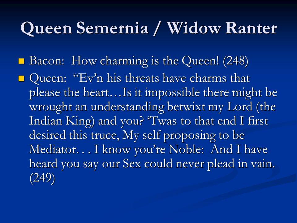 Queen Semernia / Widow Ranter Bacon: How charming is the Queen.