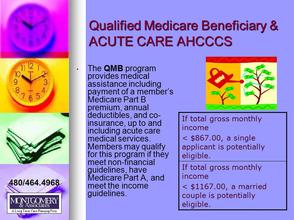 Qualified Medicare Beneficiary & ACUTE CARE AHCCCS The QMB program provides medical assistance including payment of a member's Medicare Part B premium