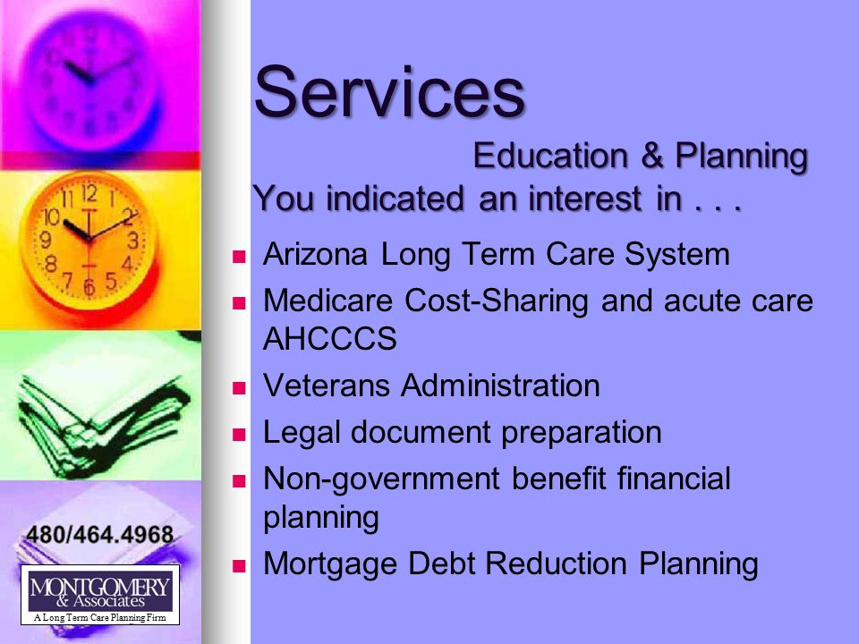 Services Education & Planning You indicated an interest in... Arizona Long Term Care System Medicare Cost-Sharing and acute care AHCCCS Veterans Admin
