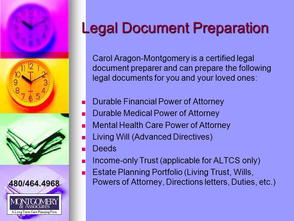 Legal Document Preparation Carol Aragon-Montgomery is a certified legal document preparer and can prepare the following legal documents for you and yo