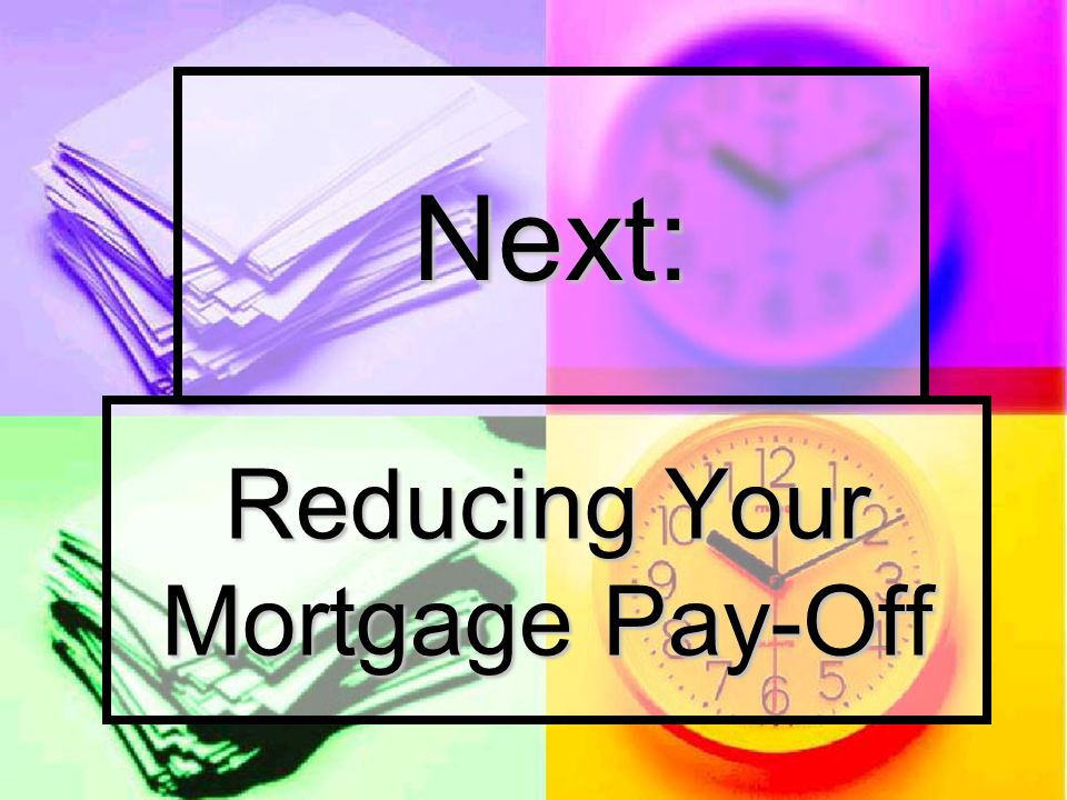 Reducing Your Mortgage Pay-Off Next:
