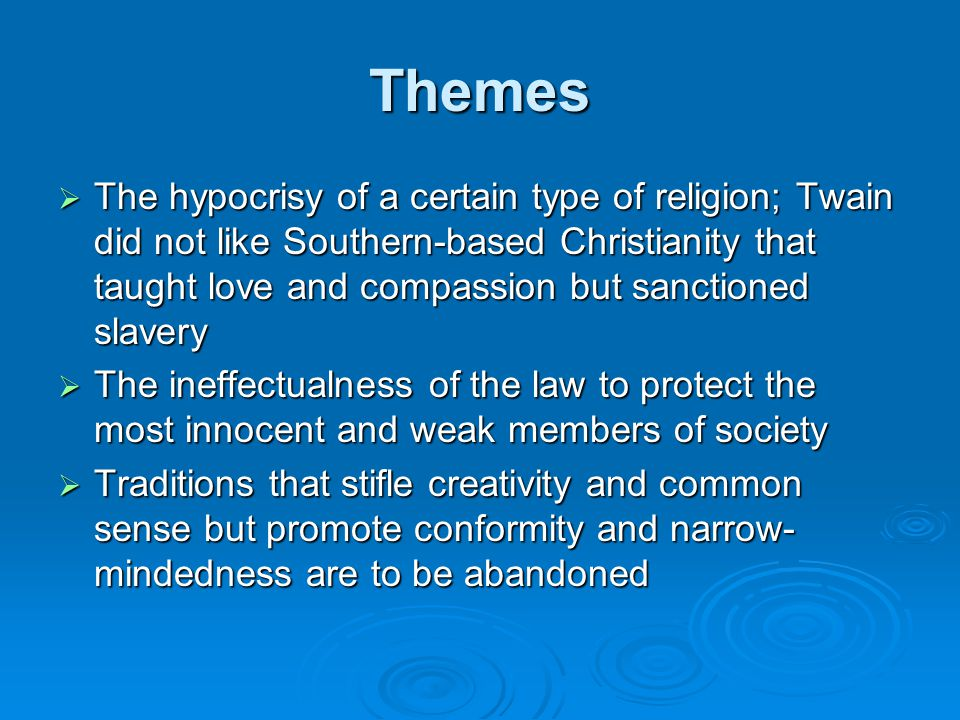 Themes  The hypocrisy of a certain type of religion; Twain did not like Southern-based Christianity that taught love and compassion but sanctioned sl