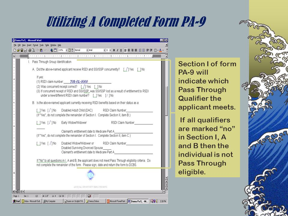 Utilizing A Completed Form PA-9 Section II of the Form PA-9 will provide the needed information for determining eligibility.