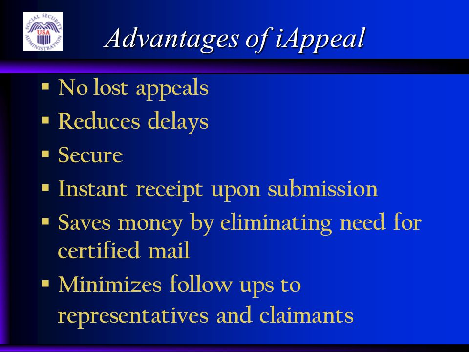 Advantages of iAppeal  No lost appeals  Reduces delays  Secure  Instant receipt upon submission  Saves money by eliminating need for certified ma