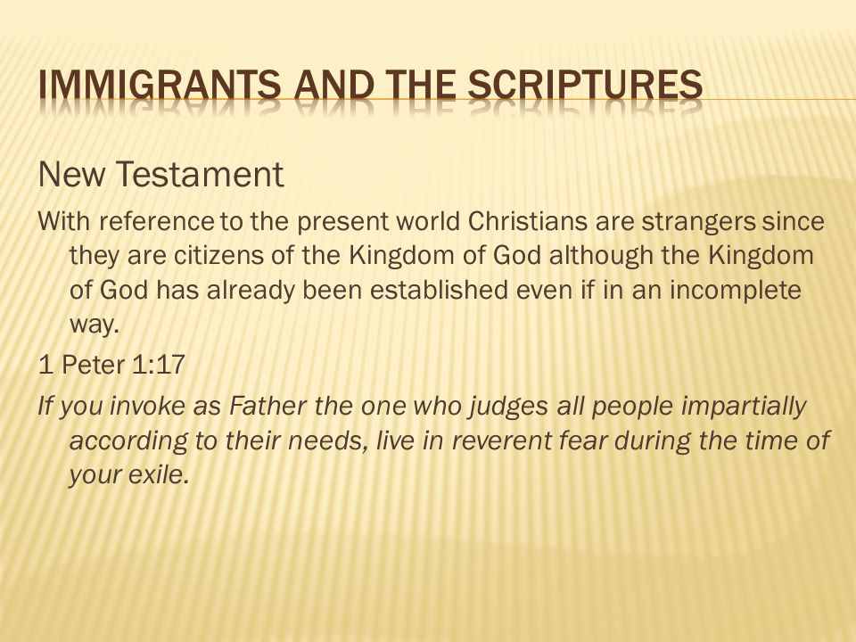 New Testament With reference to the present world Christians are strangers since they are citizens of the Kingdom of God although the Kingdom of God h