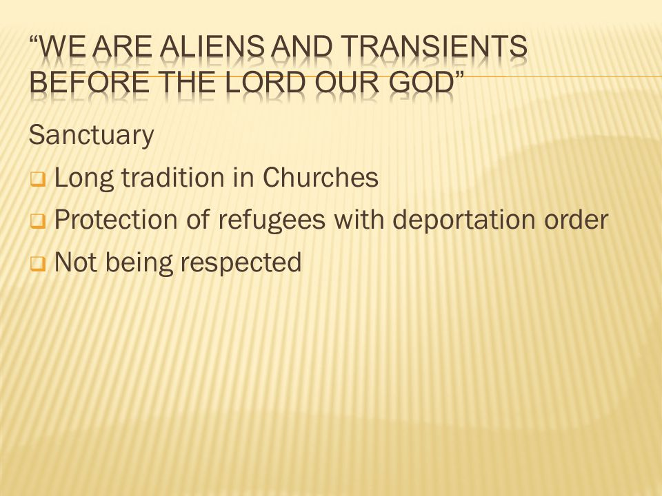 Sanctuary  Long tradition in Churches  Protection of refugees with deportation order  Not being respected