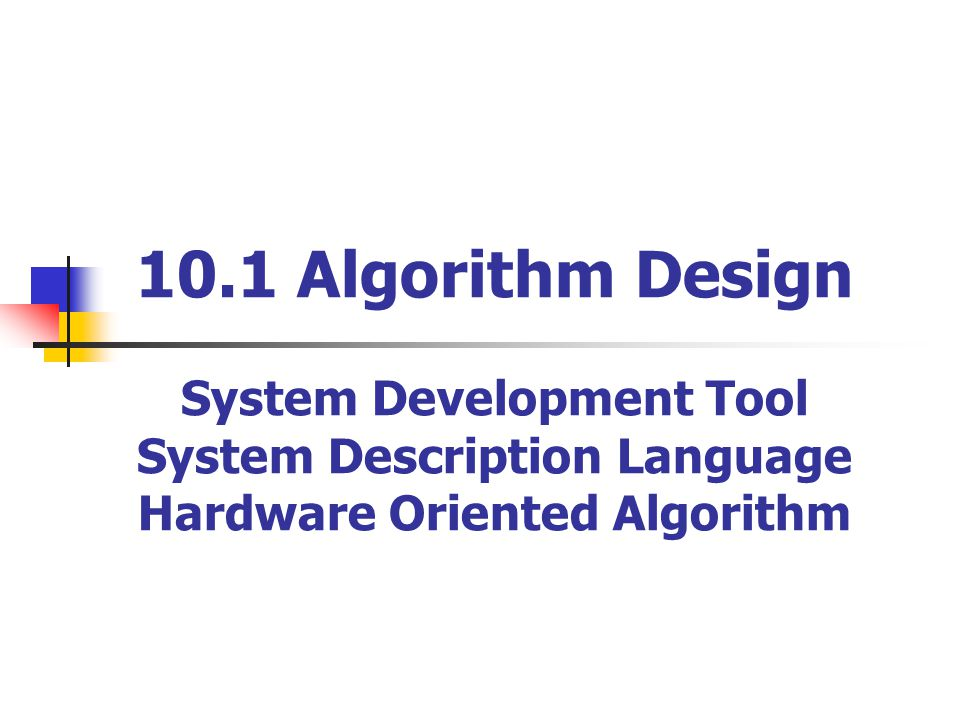 10.1 Algorithm Design System Development Tool System Description Language Hardware Oriented Algorithm