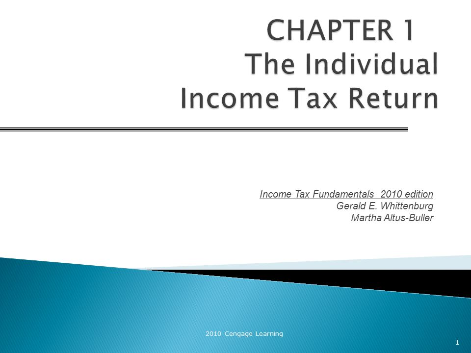 Income Tax Fundamentals 2010 edition Gerald E. Whittenburg Martha Altus-Buller 2010 Cengage Learning 1