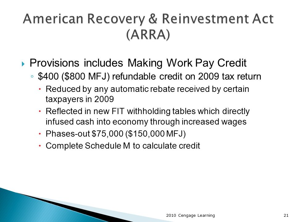  Provisions includes Making Work Pay Credit ◦ $400 ($800 MFJ) refundable credit on 2009 tax return  Reduced by any automatic rebate received by cert