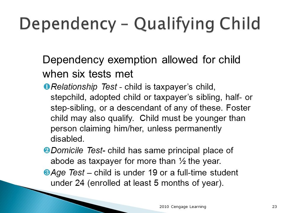 Dependency exemption allowed for child when six tests met ¶Relationship Test - child is taxpayer's child, stepchild, adopted child or taxpayer's sibli