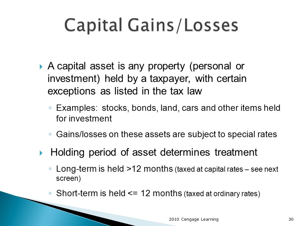  A capital asset is any property (personal or investment) held by a taxpayer, with certain exceptions as listed in the tax law ◦ Examples: stocks, bo