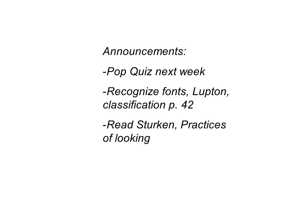 Announcements: -Pop Quiz next week -Recognize fonts, Lupton, classification p.