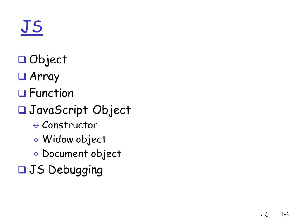 JS1-2 JS  Object  Array  Function  JavaScript Object  Constructor  Widow object  Document object  JS Debugging
