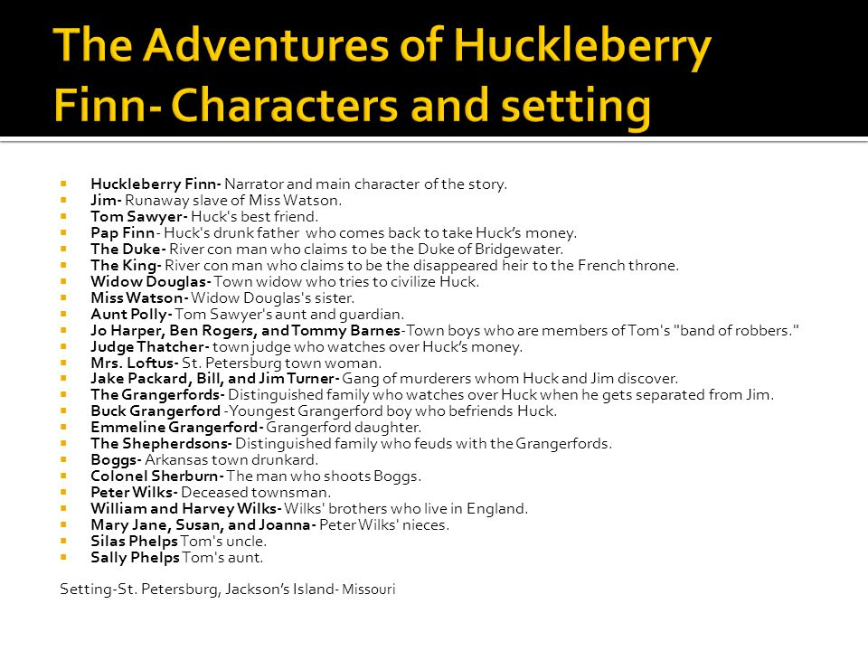 Huck has become rich from his adventure with Tom Sawyer (In the adventures of Tom Sawyer)and so the story starts with the Widow Douglas having taken Huck into her home with Mrs.