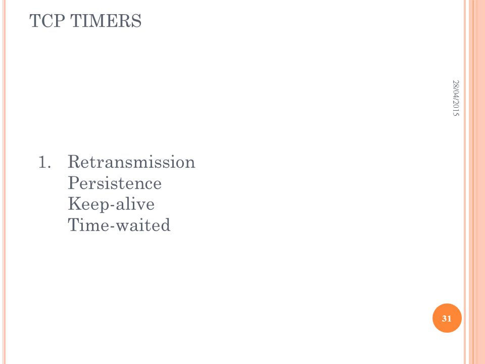 TCP TIMERS 28/04/2015 31 1.Retransmission Persistence Keep-alive Time-waited