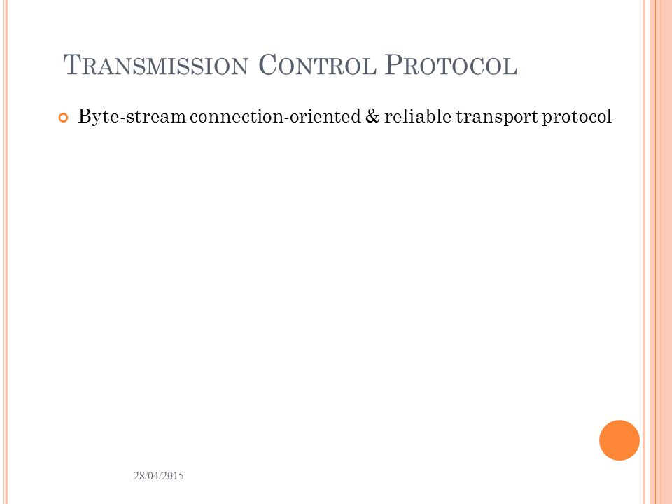 T RANSMISSION C ONTROL P ROTOCOL Byte-stream connection-oriented & reliable transport protocol 28/04/2015 4