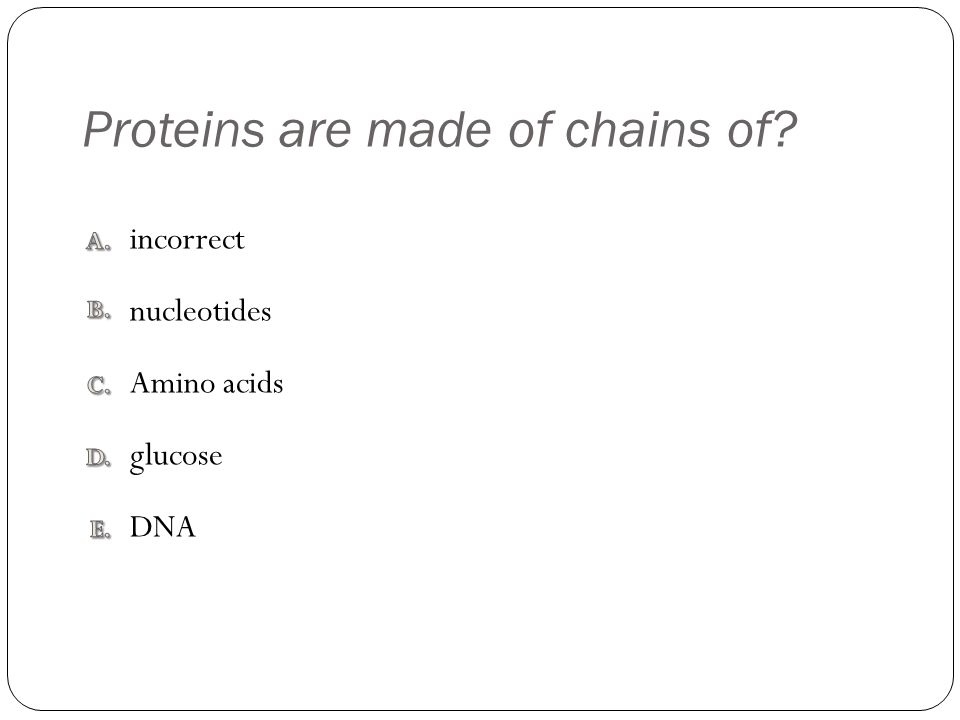 Proteins are made of chains of DNA glucose incorrect nucleotides Amino acids