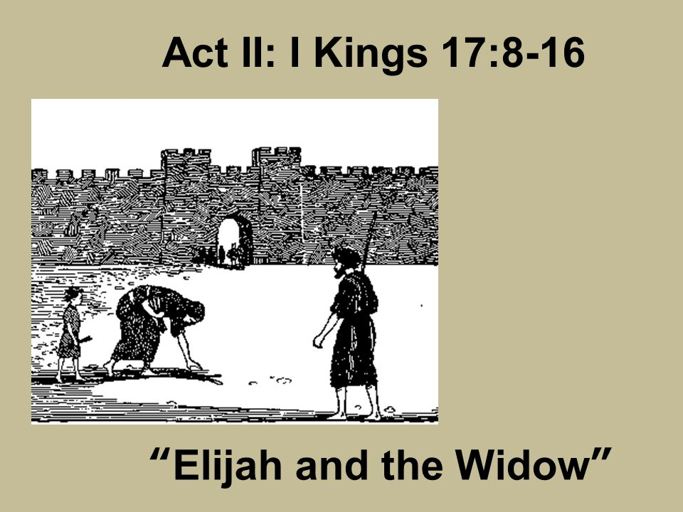 Act II: I Kings 17:8-16 Elijah and the Widow