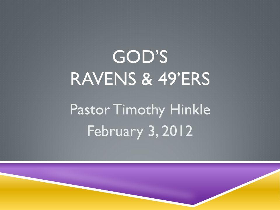 GOD'S RAVENS & 49'ERS Pastor Timothy Hinkle February 3, 2012