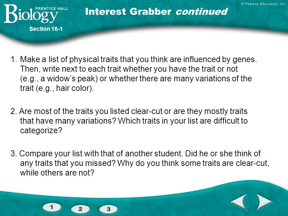 Interest Grabber continued 1.Make a list of physical traits that you think are influenced by genes. Then, write next to each trait whether you have th