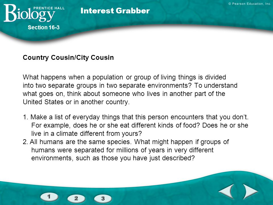 Interest Grabber Country Cousin/City Cousin What happens when a population or group of living things is divided into two separate groups in two separa