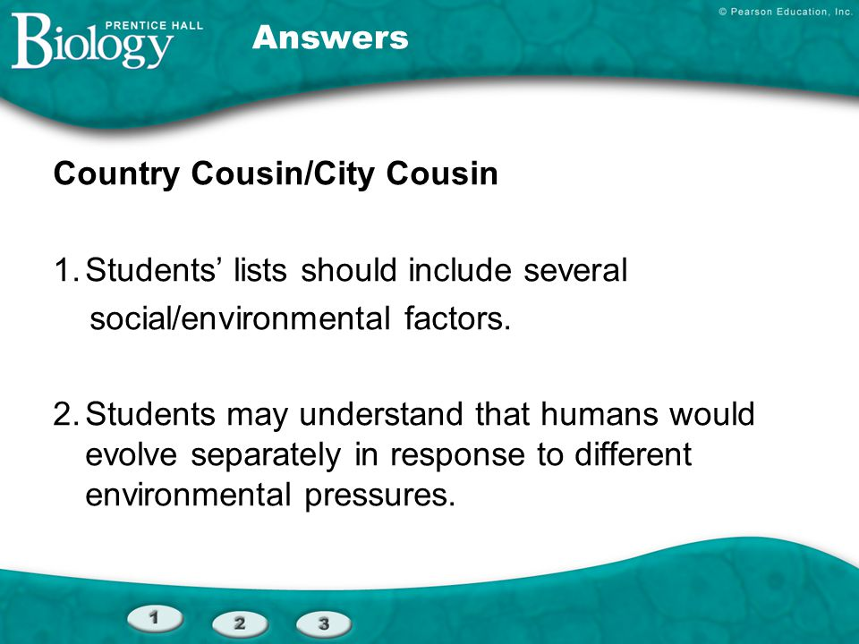 Answers Country Cousin/City Cousin 1.Students' lists should include several social/environmental factors. 2.Students may understand that humans would