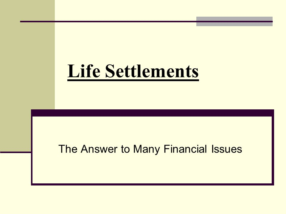 Life Settlements The Answer to Many Financial Issues