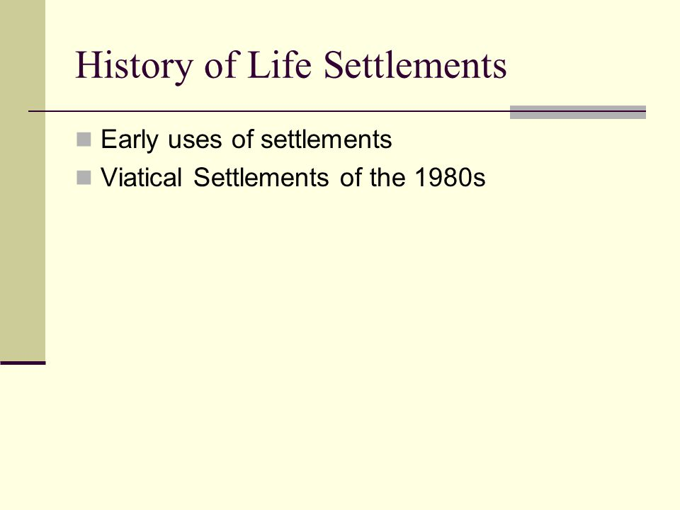 History of Life Settlements Early uses of settlements Viatical Settlements of the 1980s