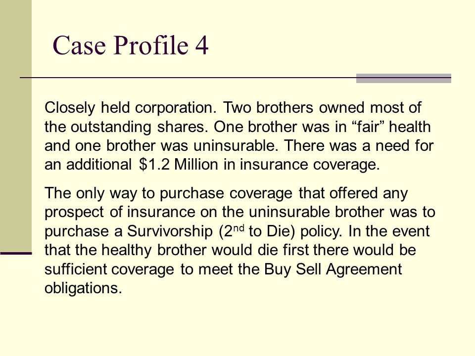 Case Profile 4 Closely held corporation.Two brothers owned most of the outstanding shares.