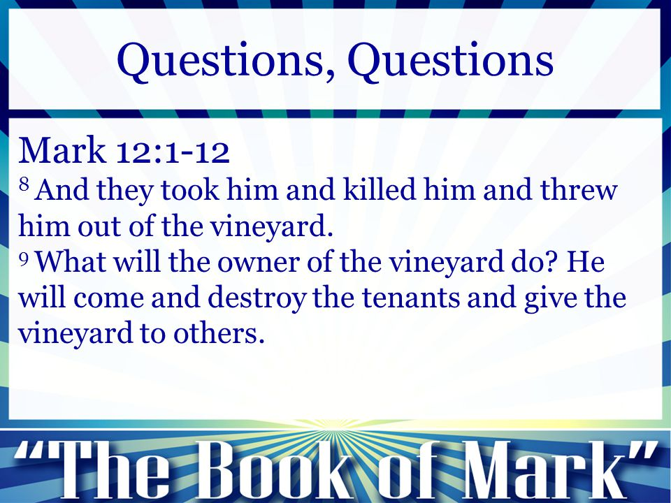 Mark 12:1-12 8 And they took him and killed him and threw him out of the vineyard. 9 What will the owner of the vineyard do? He will come and destroy