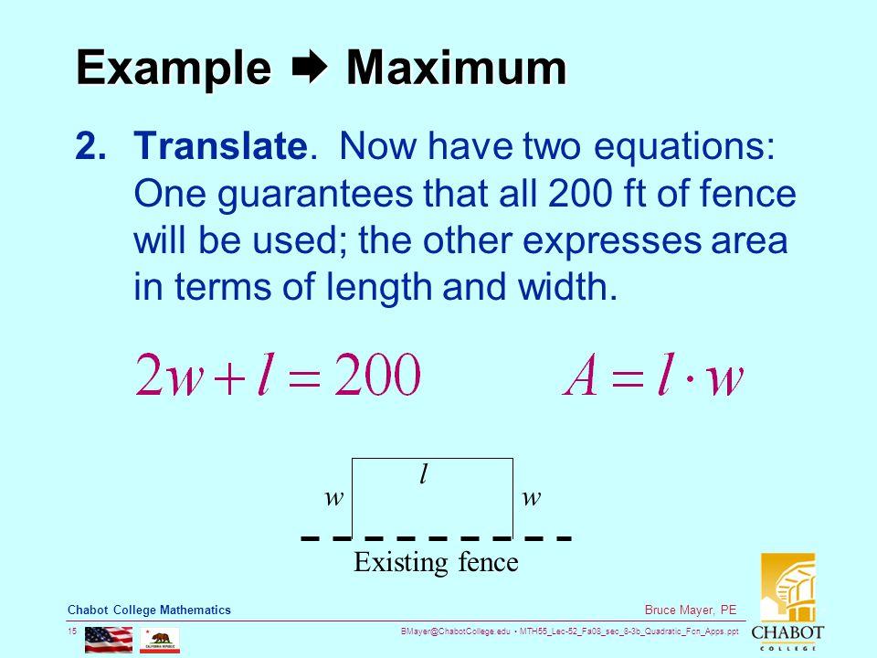 BMayer@ChabotCollege.edu MTH55_Lec-52_Fa08_sec_8-3b_Quadratic_Fcn_Apps.ppt 15 Bruce Mayer, PE Chabot College Mathematics Example  Maximum 2.Translate.
