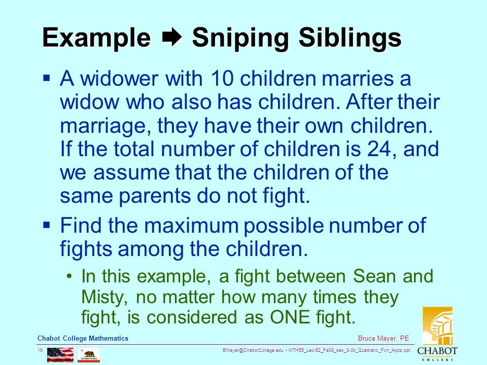 BMayer@ChabotCollege.edu MTH55_Lec-52_Fa08_sec_8-3b_Quadratic_Fcn_Apps.ppt 19 Bruce Mayer, PE Chabot College Mathematics Example  Sniping Siblings 