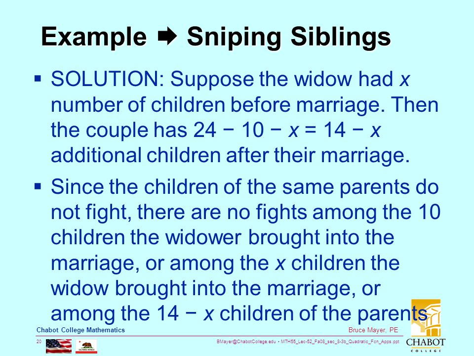BMayer@ChabotCollege.edu MTH55_Lec-52_Fa08_sec_8-3b_Quadratic_Fcn_Apps.ppt 20 Bruce Mayer, PE Chabot College Mathematics Example  Sniping Siblings  SOLUTION: Suppose the widow had x number of children before marriage.
