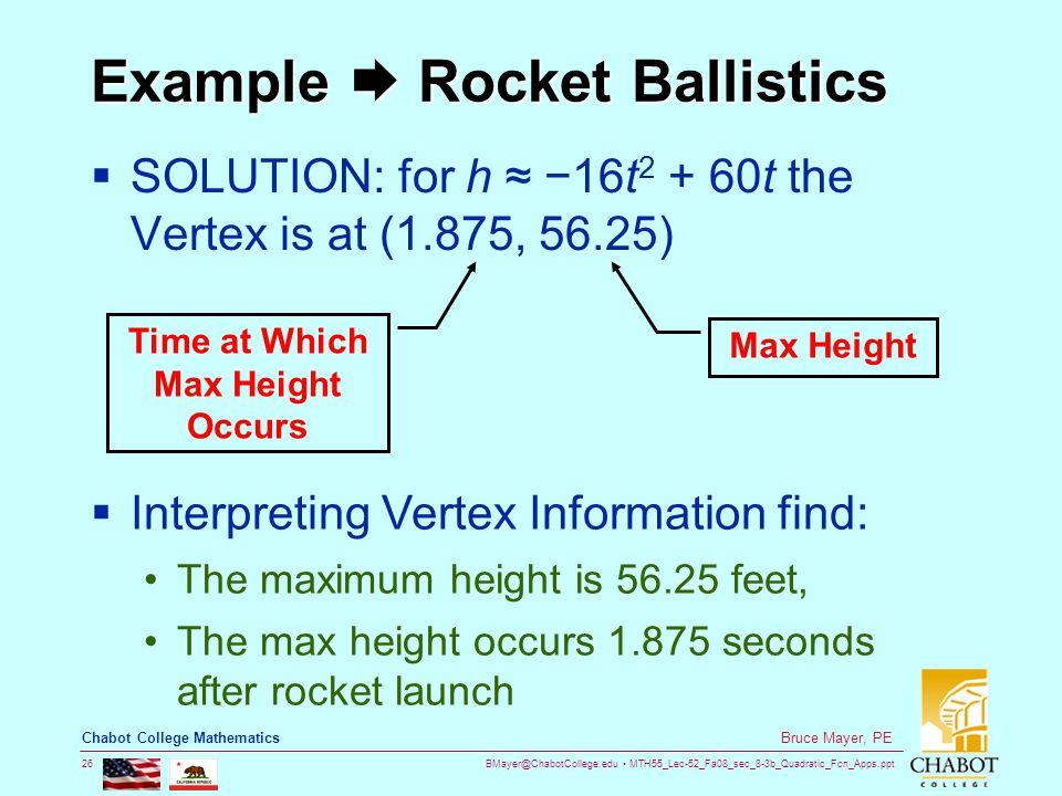 BMayer@ChabotCollege.edu MTH55_Lec-52_Fa08_sec_8-3b_Quadratic_Fcn_Apps.ppt 26 Bruce Mayer, PE Chabot College Mathematics Example  Rocket Ballistics 