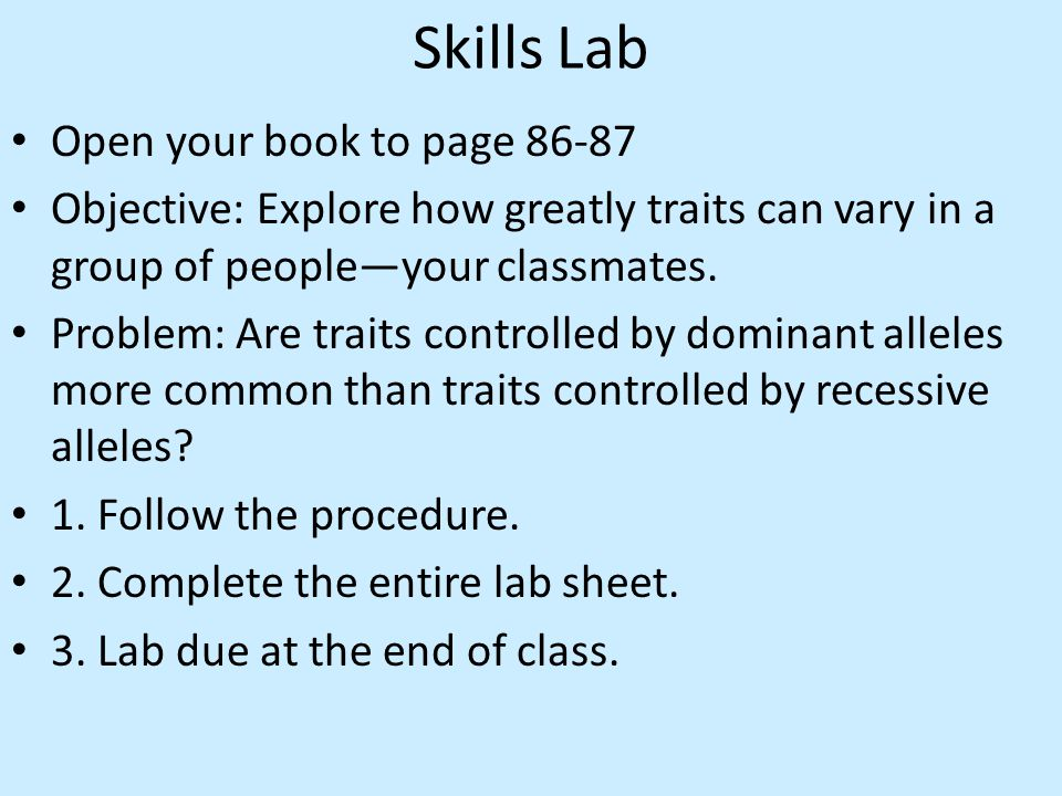 Skills Lab Open your book to page 86-87 Objective: Explore how greatly traits can vary in a group of people—your classmates.