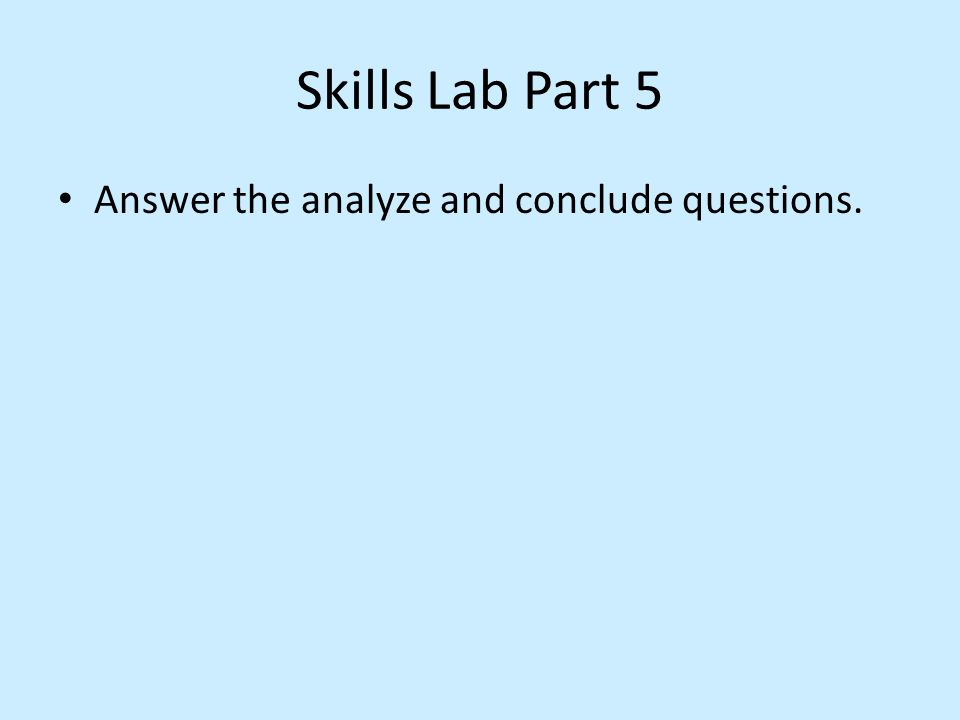 Skills Lab Part 5 Answer the analyze and conclude questions.