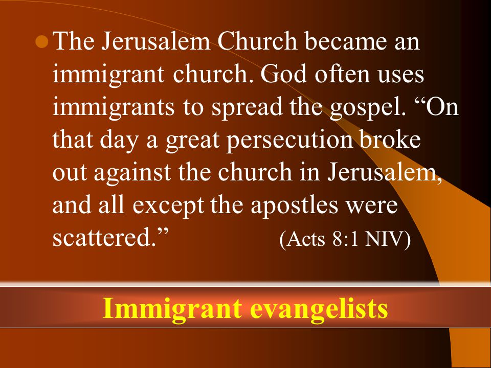 The Jerusalem Church became an immigrant church. God often uses immigrants to spread the gospel.